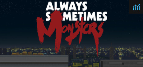 Always Sometimes Monsters System Requirements