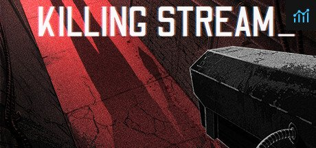 Killing Stream System Requirements