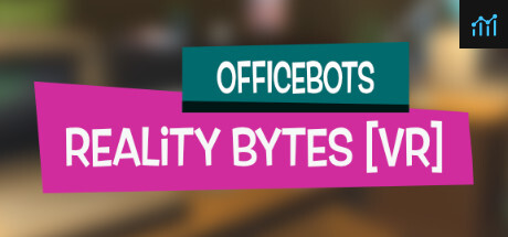 OfficeBots: Reality Bytes [VR] System Requirements