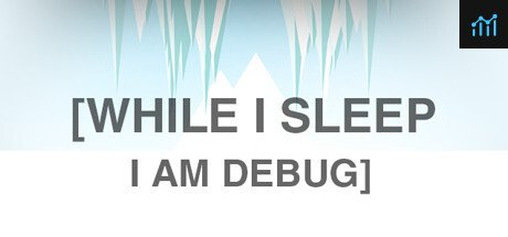 While I Sleep I am Debug System Requirements